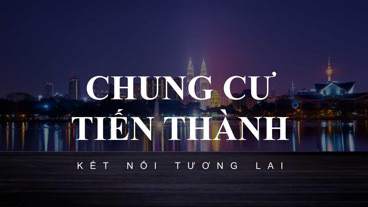Chung cư Tiến Thành Tân Phú – Kết nối tương lai
